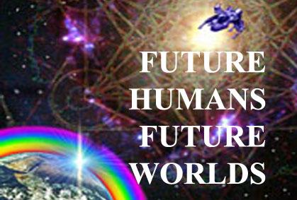 Future Worlds – Future Humans